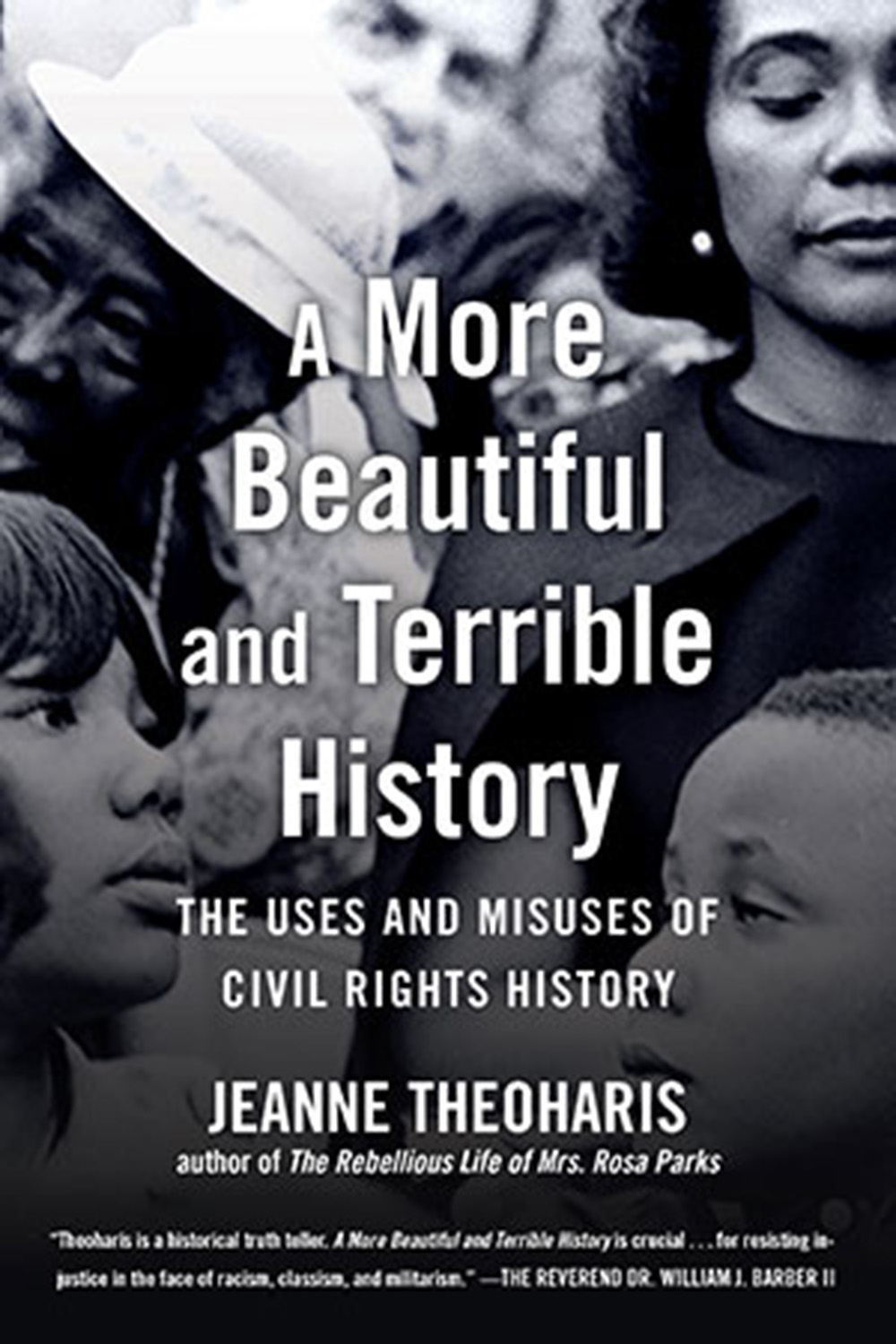 A More Beautiful and Terrible History: The Uses and Misuses of Civil Rights History, by Jeanne Theoharis. Beacon Press.