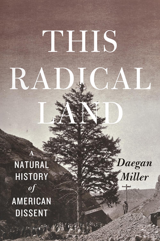Daegan Miller, This Radical Land (University of Chicago Press, 2018).