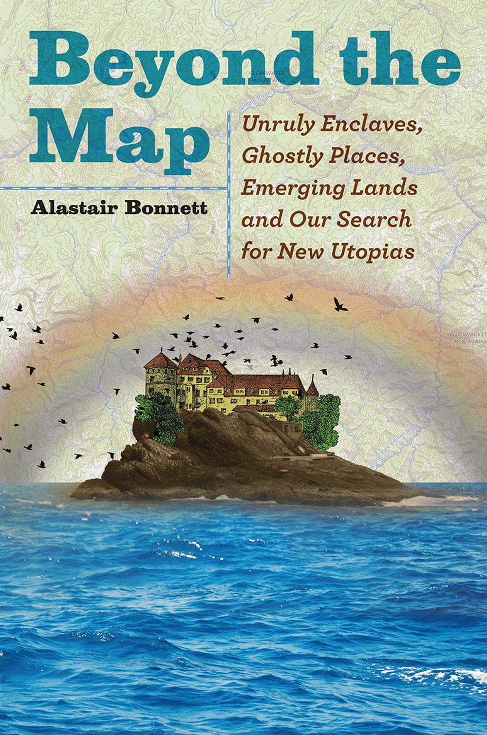 """Alastair Bonnett, """"Beyond the Map"""" (University of Chicago Press, 2018)."""
