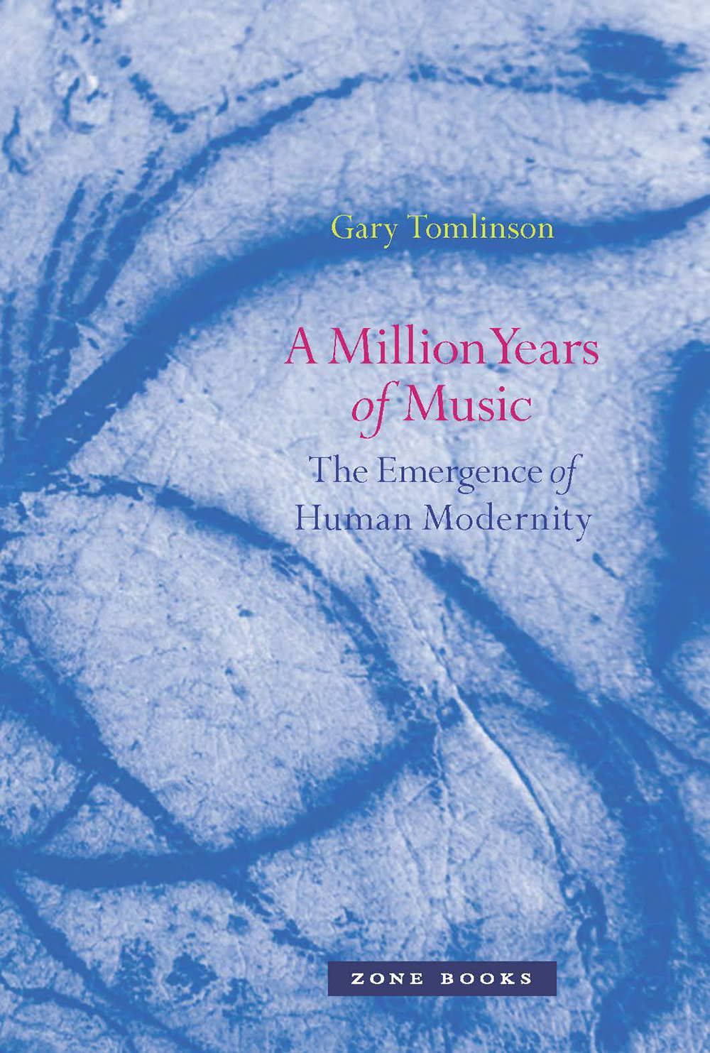 """A Million Years of Music: The Emergence of Human Modernity"" by Gary Tomlinson."
