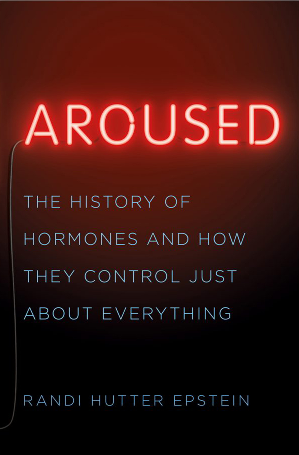 "Randi Hutter Epstein, ""Aroused: The History of Hormones and How They Control Just About Everything"" (W.W. Norton, 2018)."