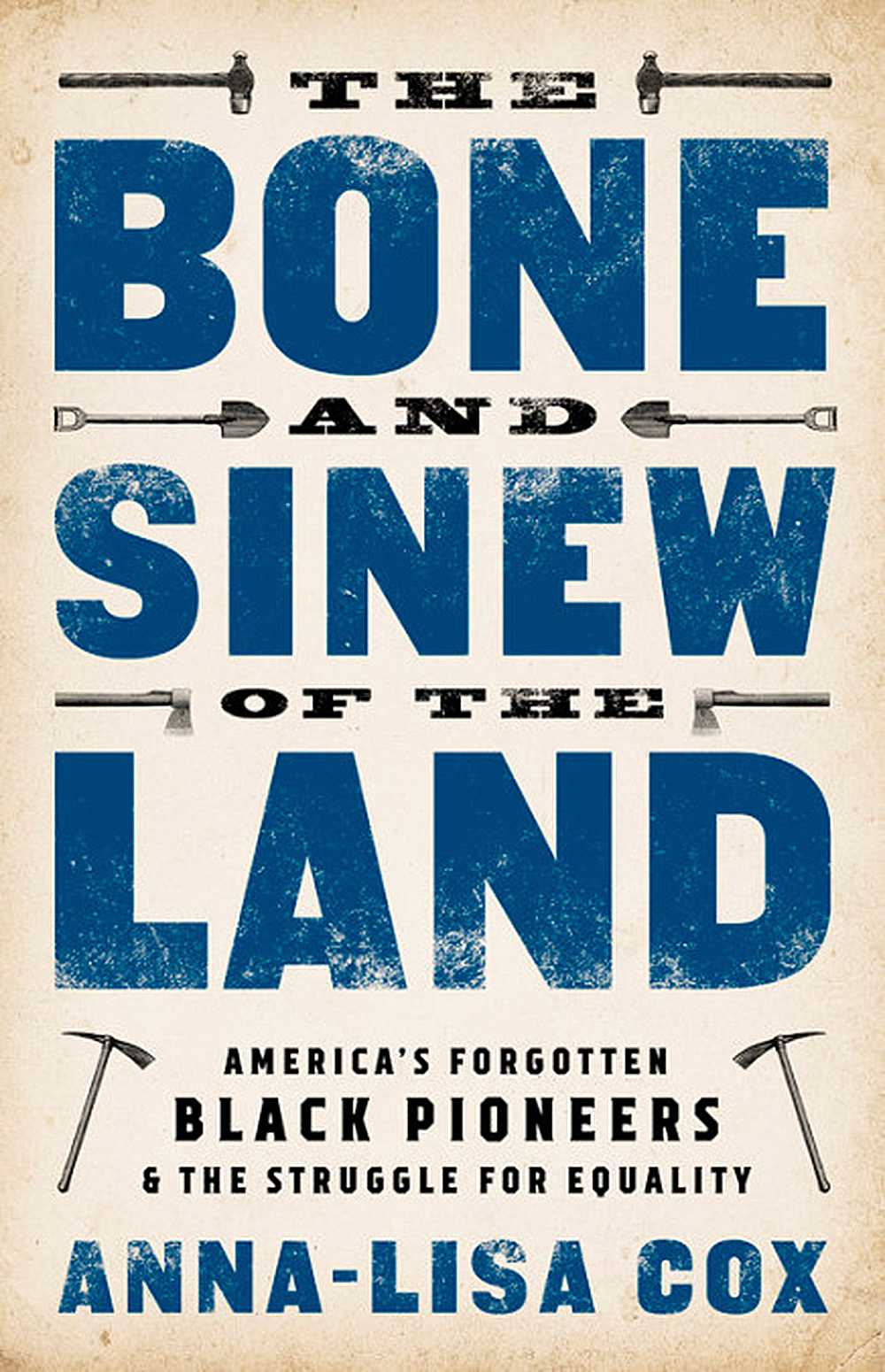 "Anna-Lisa Cox, ""The Bone and Sinew of the Land"" (Public Affairs, 2018)."