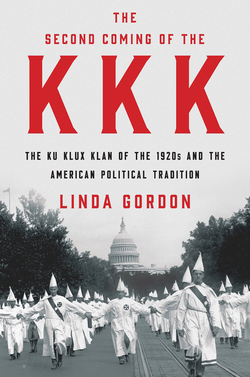 "Linda Gordon, ""The Second Coming of the KKK: The Ku Klux Klan of the 1920s and the American Political Tradition"" (W.W. Norton, 2017)."