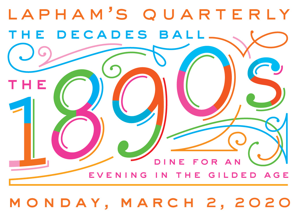 Lapham's Quarterly Decades Ball, the 1890s. Dine for an evening in the Gilded Age. March 20, 2020.