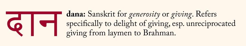 Dana: Sanskrit for generosity or giving.