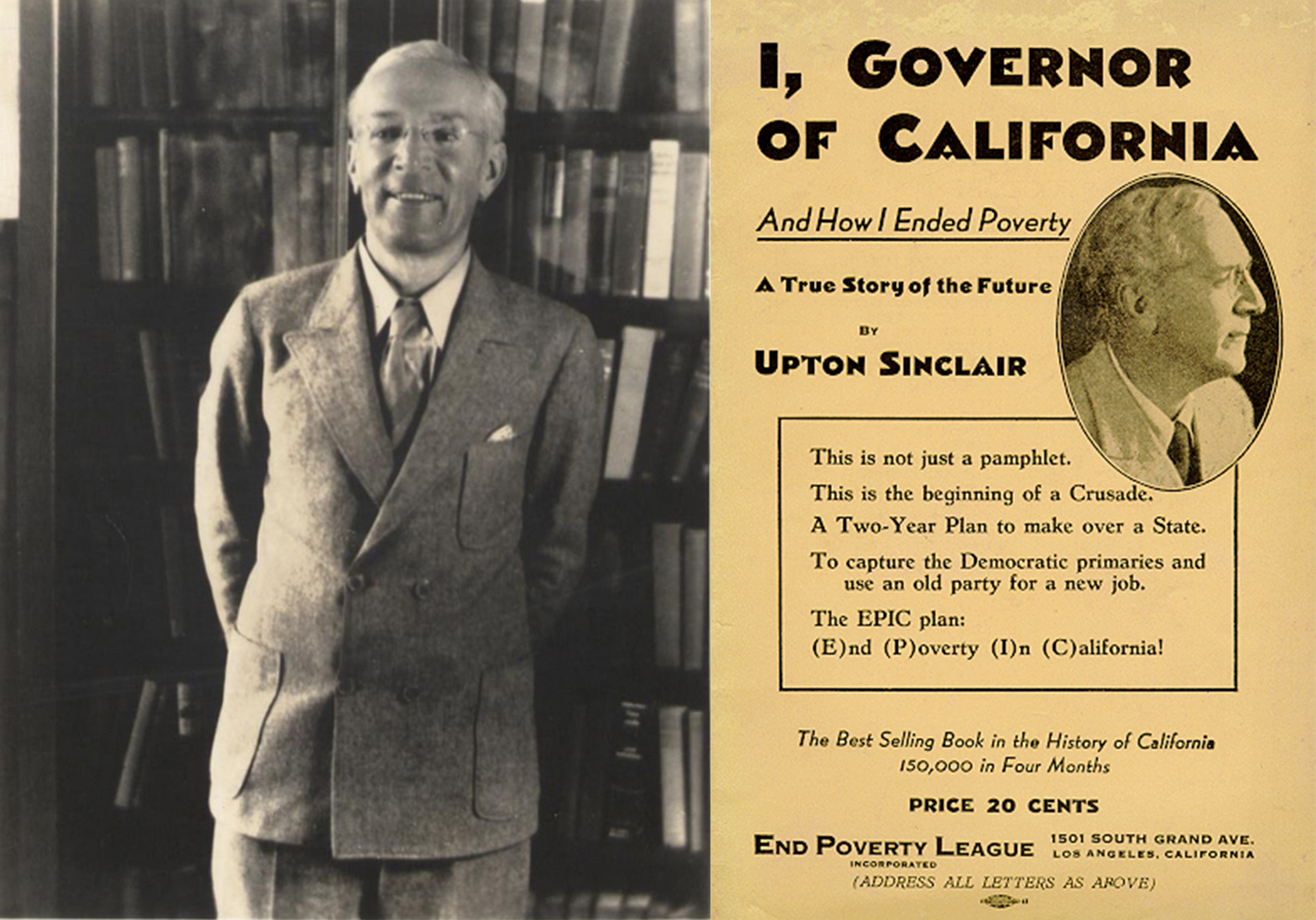 (L) Upton Sinclair, c. 1930s. Smithsonian Institution, Archives of American Art, Hugo Gellert Papers. (R) Cover of I, Governor of California—And How I Ended Poverty (1934) by Upton Sinclair.