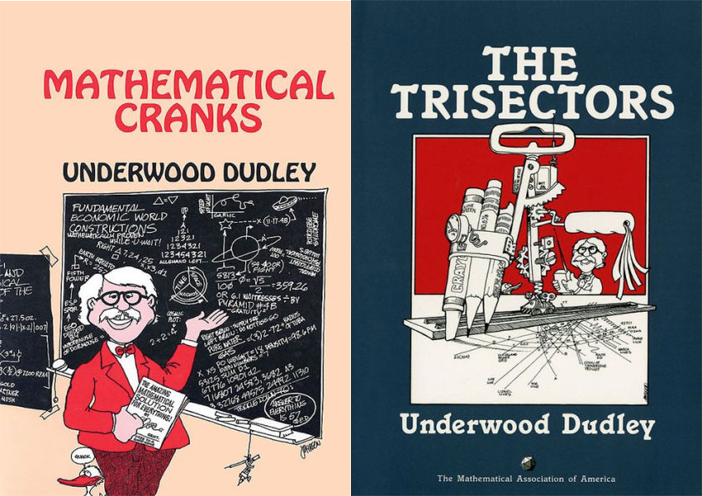 Cover images of Underwood Dudley's Mathematical Cranks (1992) and The Trisectors (1994).