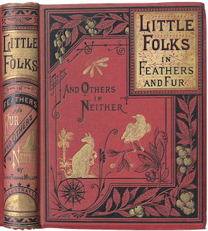 A publisher's binding for the book Little Folks in Feathers and Fur. The title appears in a gilt box in the upper right corner of the cover, and the cover is decorated in gilt animals and tooled leaves and vines.