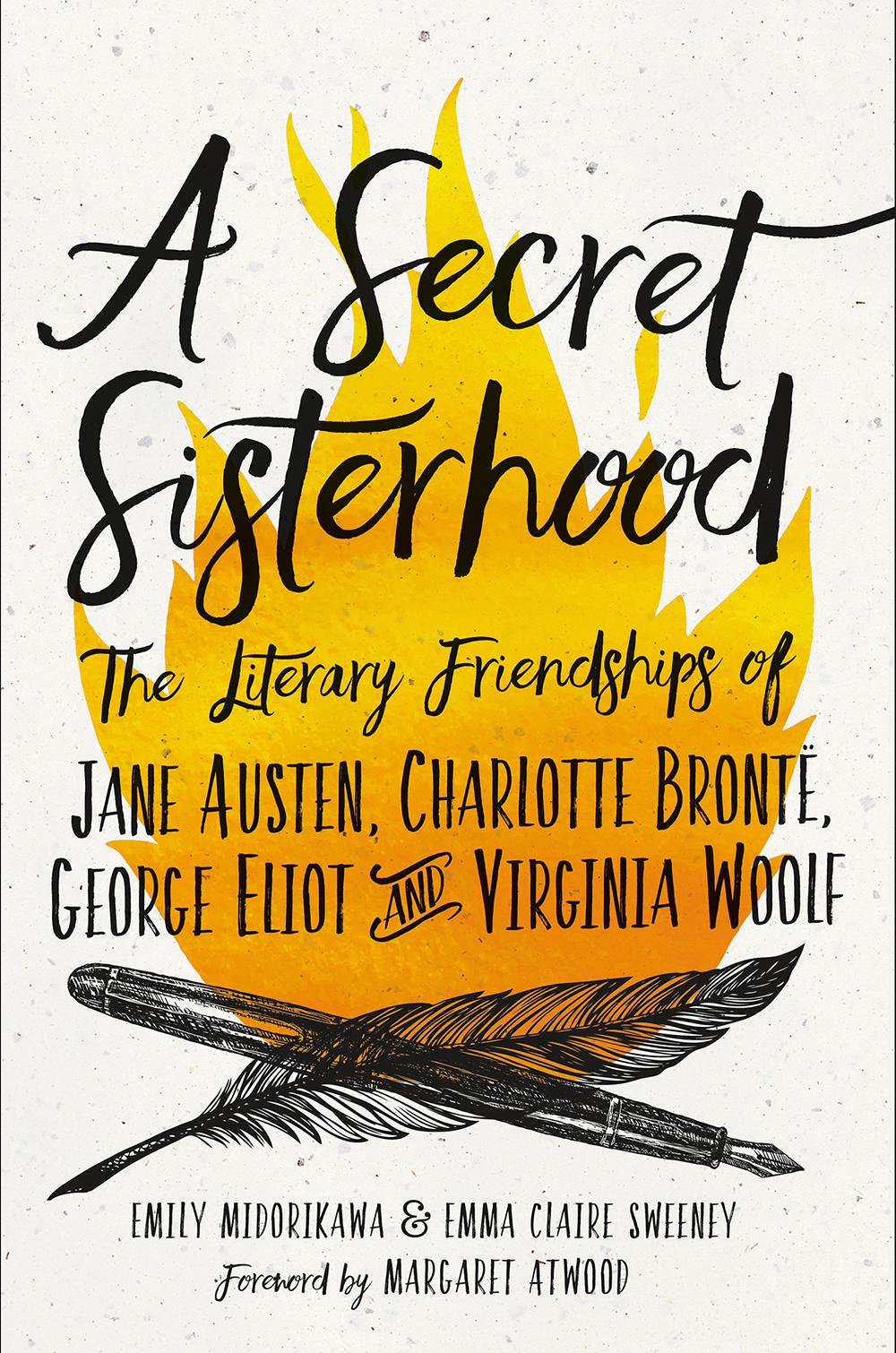 A Secret Sisterhood: The Literary Friendships of Jane Austen, Charlotte Brontë, George Eliot, and Virginia Woolf, by Emily Midorikawa and Emma Claire Sweeney. Houghton Mifflin Harcourt.