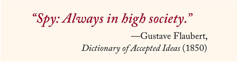 """Spy: Always in high society.""—Gustave Flaubert"