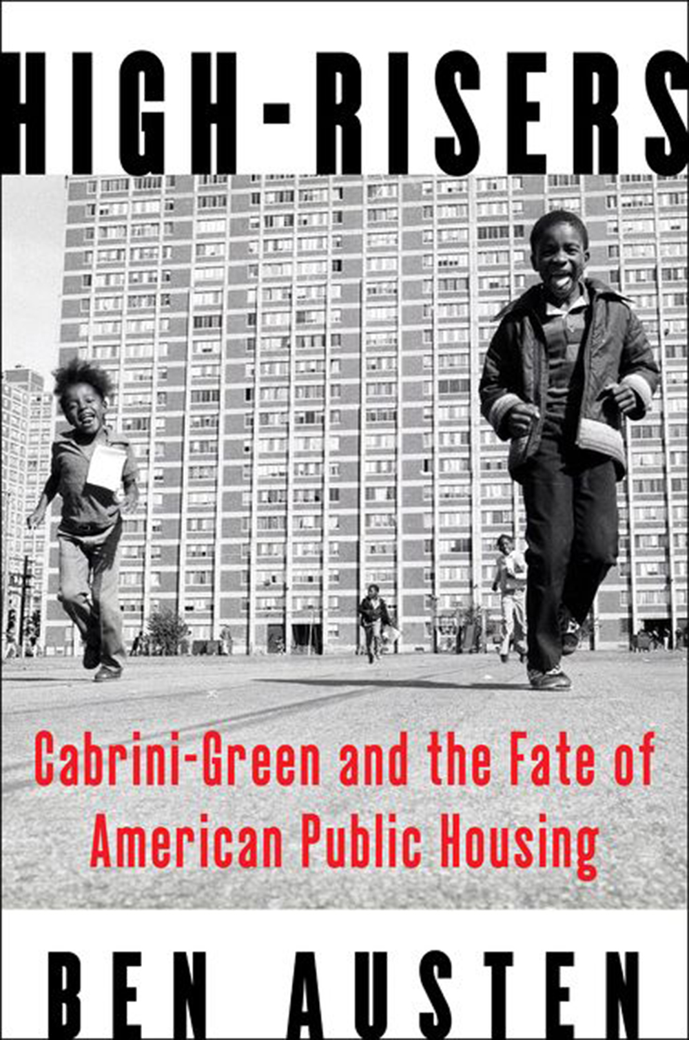 """High-Risers: Cabrini-Green and the Fate of American Public Housing,"" by Ben Austen. HarperCollins."